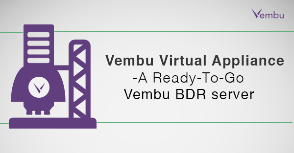 Vembu Virtual Appliance - A Ready-To-Go Vembu BDR server Model