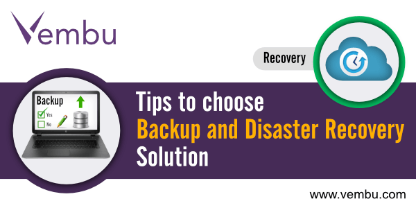 Tips to choose Backup and Disaster Recovery Solution