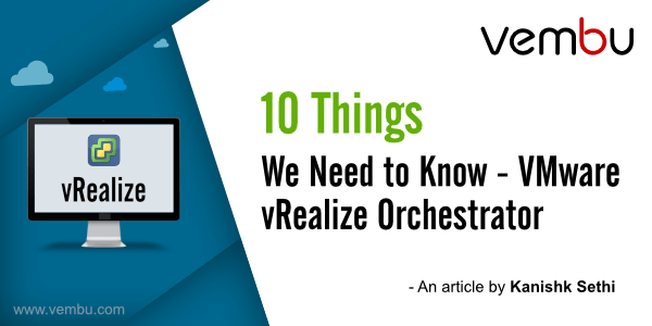 10 Things We Need to Know - VMware vRealize Orchestrator