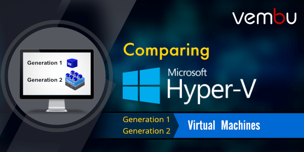 Hyper-V Generation 1 and Generation 2 Virtual Machines