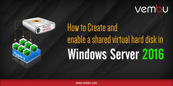 How to Create and enable a shared virtual hard disk in Windows Server 2016