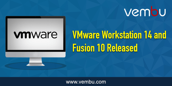 VMware Workstation 14 and Fusion 10 Pro - vembu com