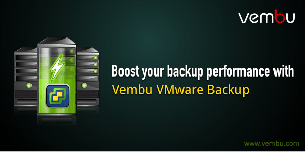 Boost your backup performance with Vembu VMware Backup