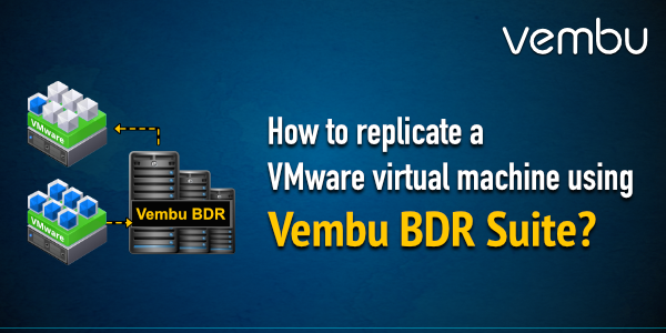 How to replicate a VMware virtual machine using vembu bdr suite