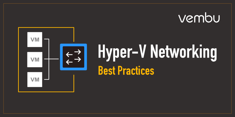 Hyper-V Virtual Networking Configuration Best Practices