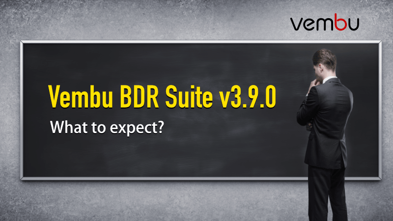 vembu-bdr-suite-v3.9.0-what-to-expect