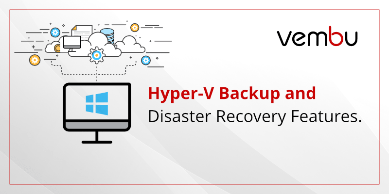 Hyper-V Backup and Disaster Recovery Features