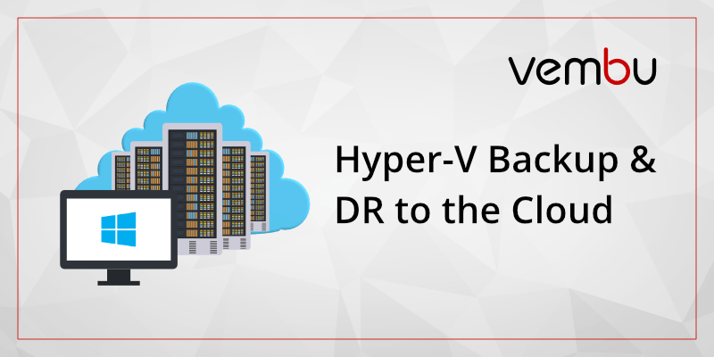 Hyper-V Disaster Recovery to the Vembu Cloud