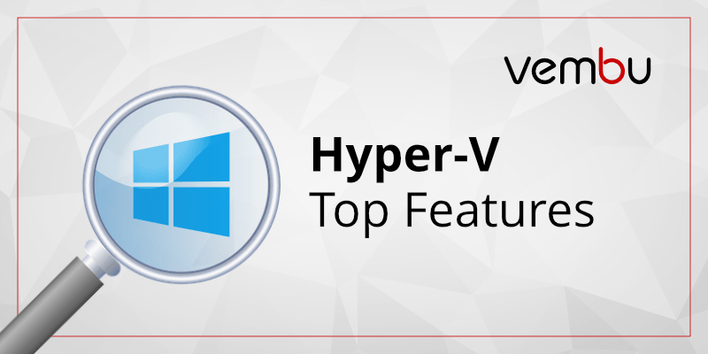 Hyper-V Top Features