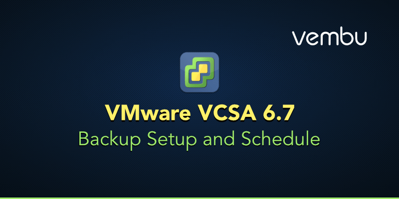 VMware vCenter Server Appliance(VCSA) 6 7 Backup
