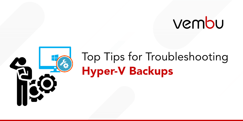 top-tips-for-troubleshooting-hyper-v-backups