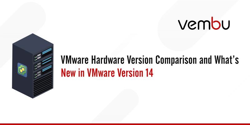 VMware hardware version 14 and its comparison with previous vmware