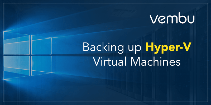Backing up Hyper-V Virtual Machines