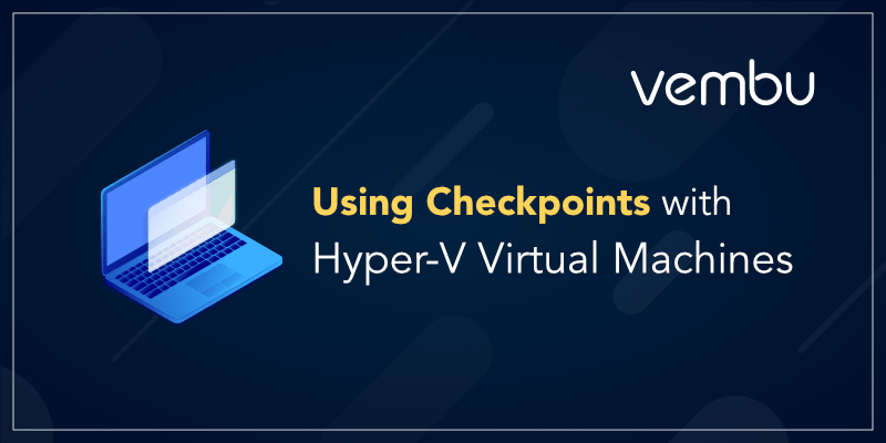 Using Checkpoints with Hyper-V Virtual Machines