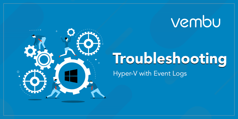Troubleshooting Hyper-V with Event Logs