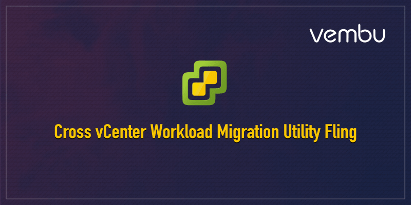 Cross vCenter Workload Migration Utility Fling
