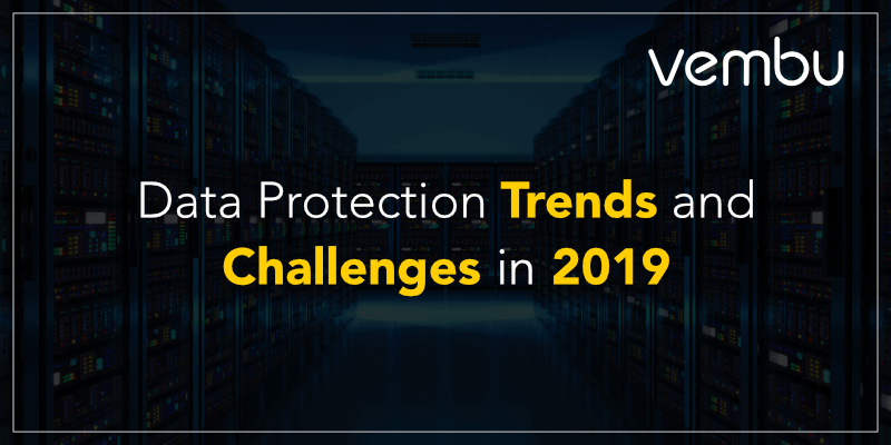 Tools to Meet Data Protection Trends and Challenges in 2019