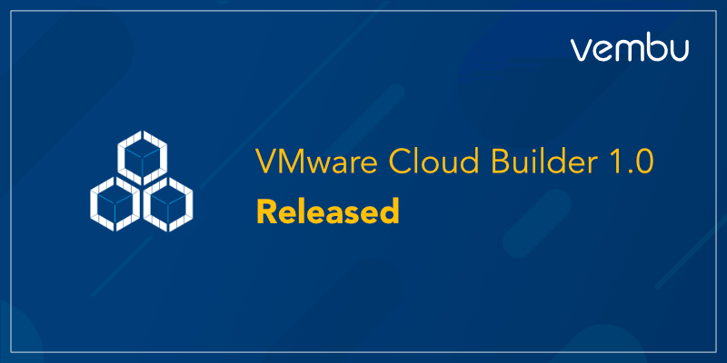 VMware Cloud Builder 1.0 Released