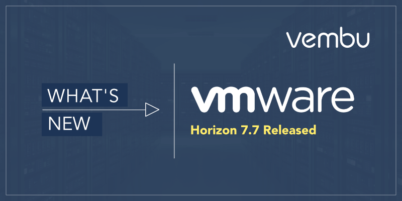 VMware Horizon 7 7 - New Features and Improvements - vembu