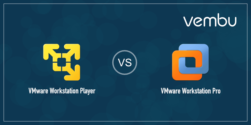 VMware Workstation Player vs VMware Workstation Pro - vembu com