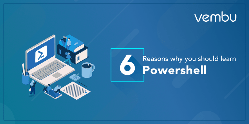 6 reasons why you should learn Powershell