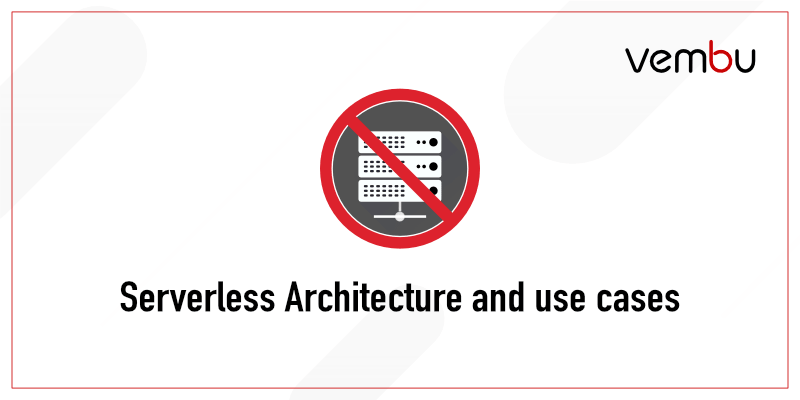 What is Serverless Architecture and Use Cases