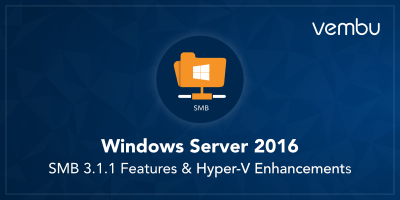 Windows Server 2016 SMB 3.1.1 Features