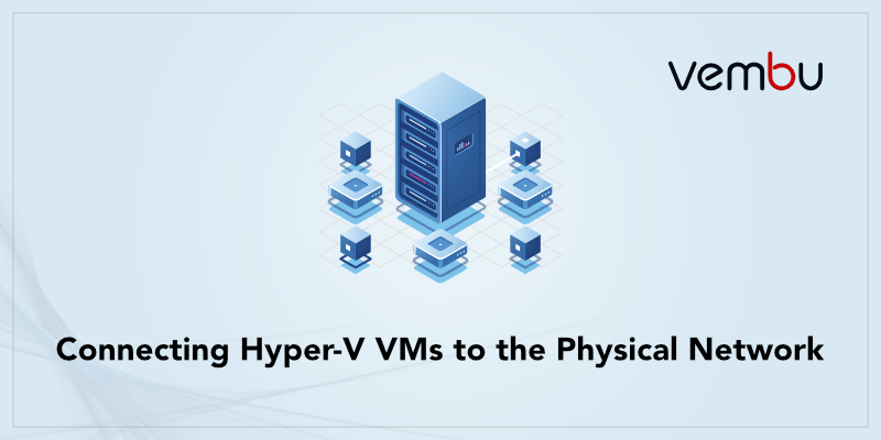 Connecting Hyper-V VMs to the Physical Network