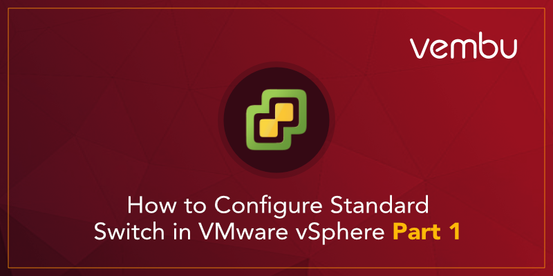 How to Configure Standard Switch in VMware vSphere Part 1