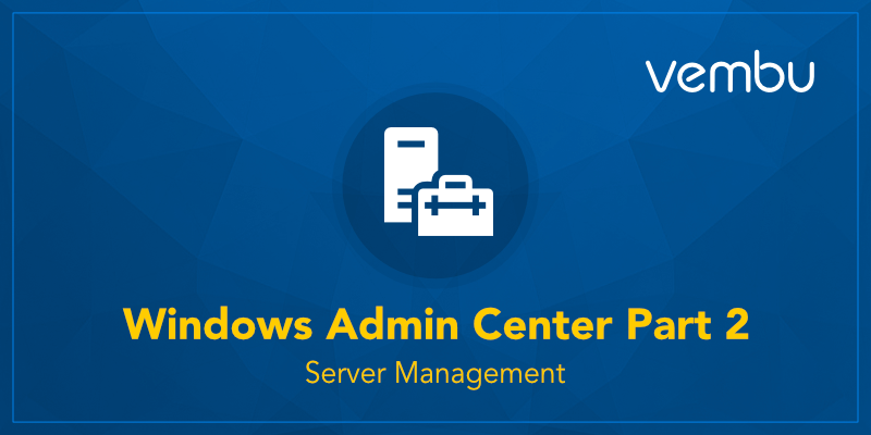 Windows Admin Center Overview and Installation