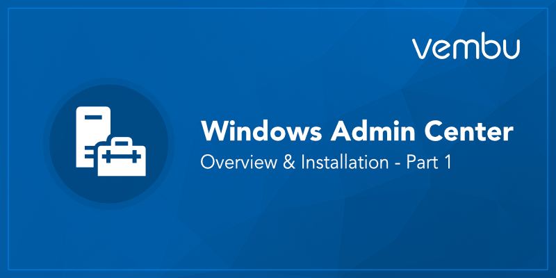Windows Admin Center-Overview and-Installation