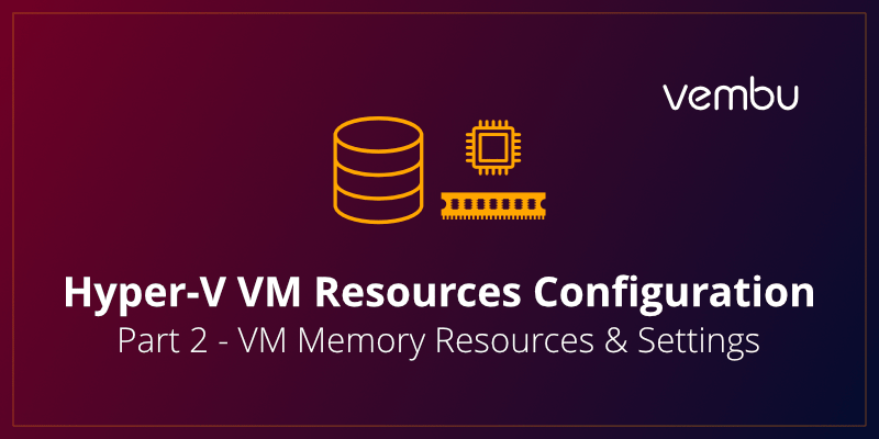 Configure Basic Hyper-V Virtual Machine Memory Resources and Settings
