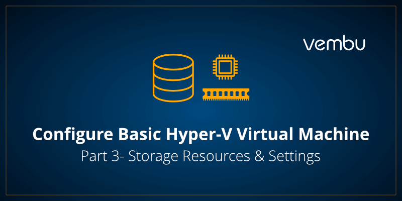 Configure Basic Hyper-V Virtual Machine