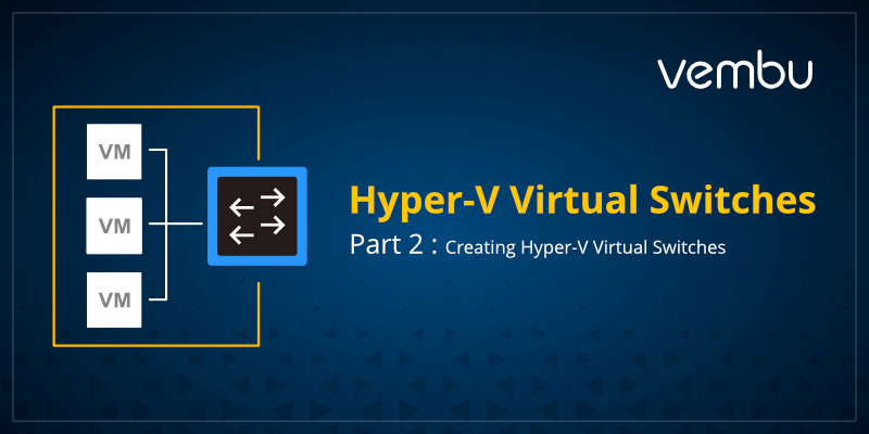 Creating Hyper-V Virtual Switches