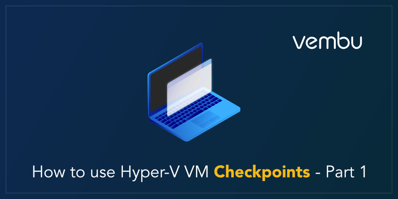 Hyper-V Virtual Machine Checkpoints