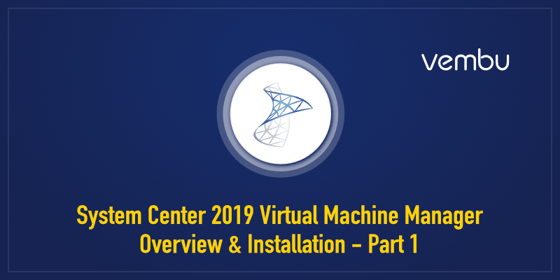 System Center 2019 Virtual Machine Manager - Overview