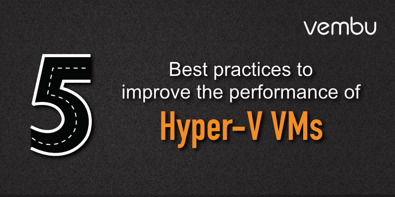 How to improve Hyper-V Virtual Machine Performance - vembu com