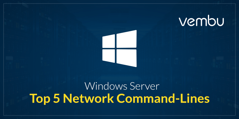Top 5 Windows Server Network Command Line Tools
