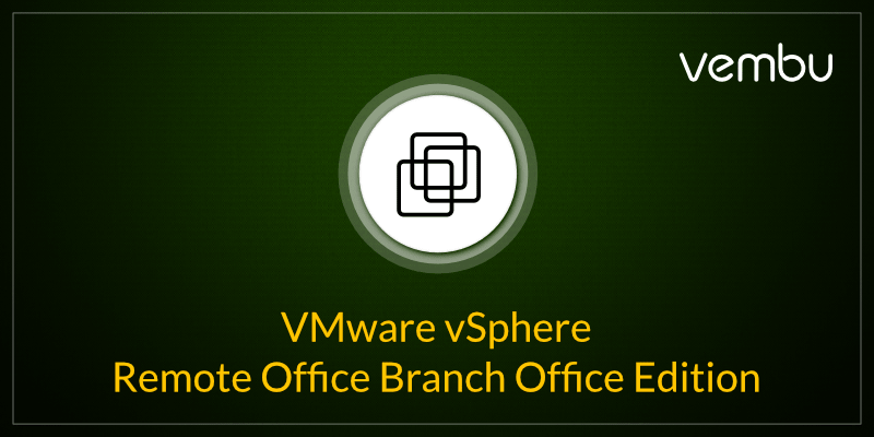 VMware vSphere Remote Office Branch Office ROBO Edition