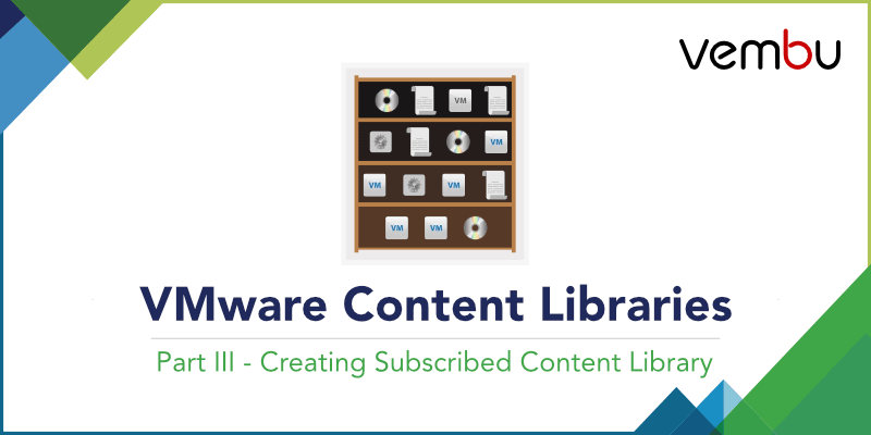VMware Content Libraries- Part 3 - Creating Subscribed Content Library