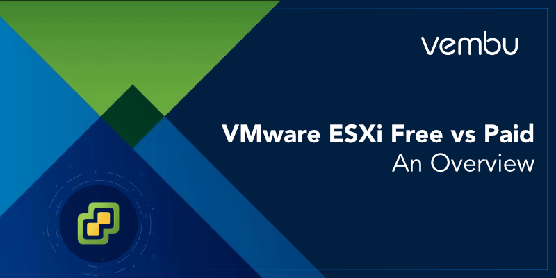 VMware ESXi Free vs Paid: An Overview - vembu com