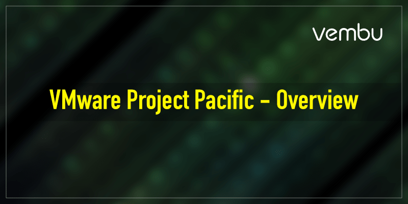 VMware Project Pacific-Overview
