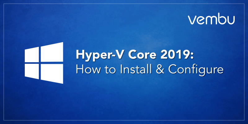 How to Install and Configure Hyper-V Core 2019
