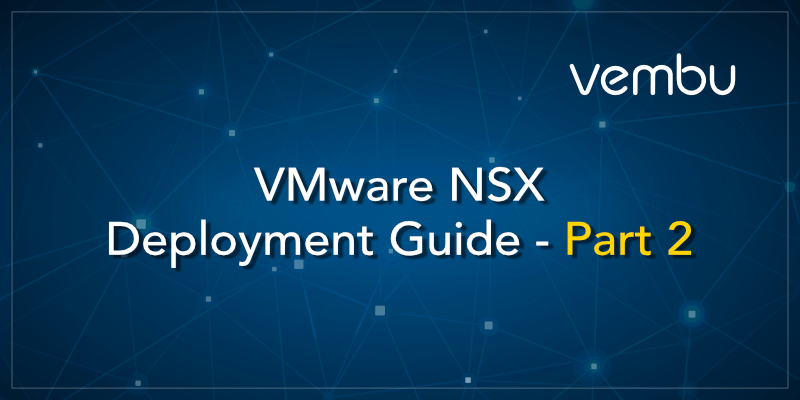 VMware NSX Deployment Guide - Part 2