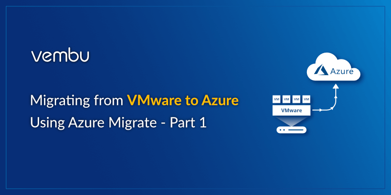 Migrating from VMware to Azure Using Azure Migrate