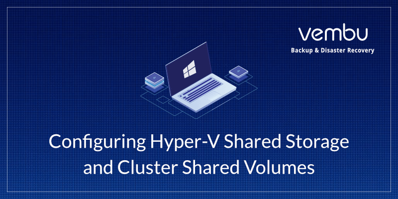 Hyper-V Shared Storage and Cluster Shared Volumes